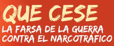 Que cese la farsa de la guerra contra el narcotráfico